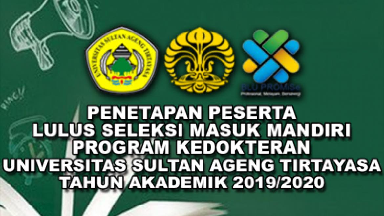 (Bahasa) Penetapan Peserta Lulus Seleksi Masuk Mandiri Program Studi Kedokteran Universitas Sultan Ageng TiIrtayasa Tahun Akademik 2019/2020