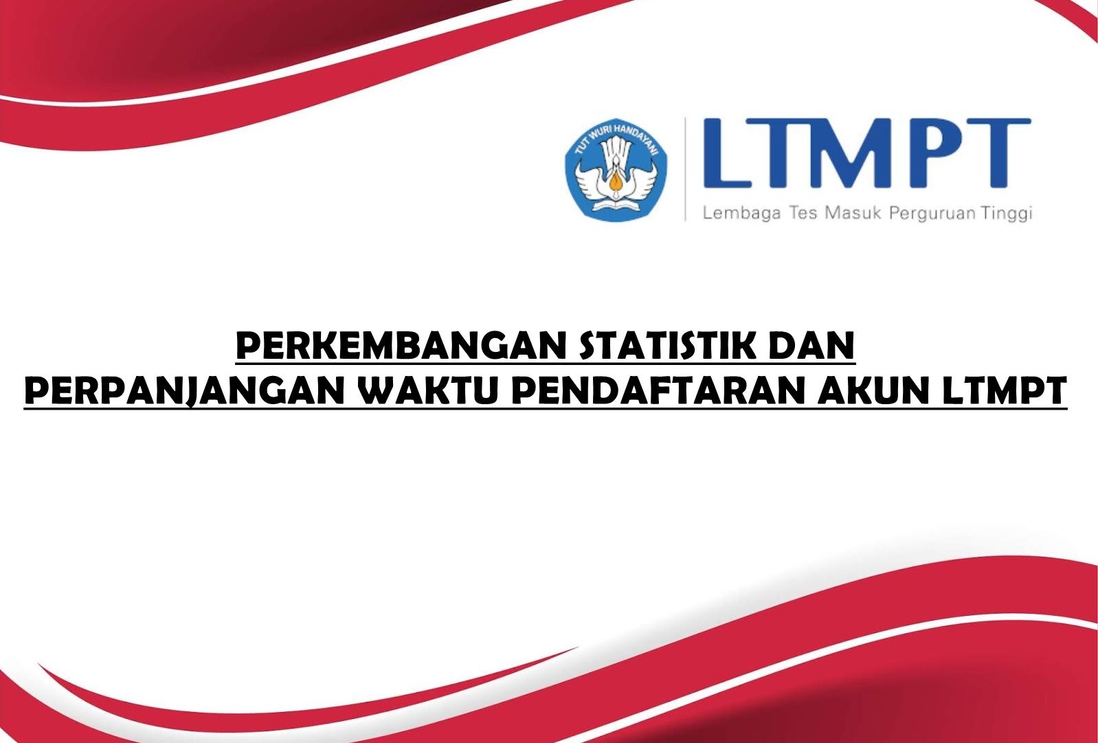 (Bahasa) Perkembangan Statistik dan Perpanjangan Waktu Pendaftaran Akun LTMPT